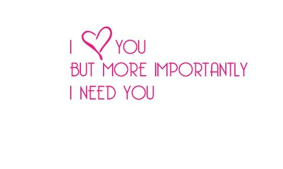 Love Quotes For Him & For Her :I Need You Quotes