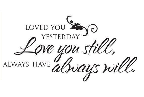 Loved You Yesterday Love You Still Quote: Quotes About Wedding & Love: Loved You Yesterday Love You