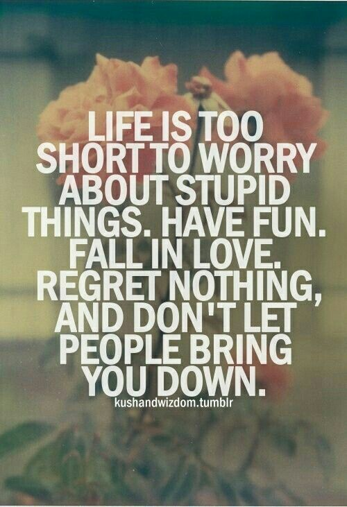 Quotes About Life Live your life to the fullest and don't worry Gorgeous Live Life To The Fullest Quotes