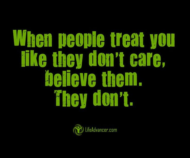 Quotes About Life When People Treat You Like They Dont Care Believe