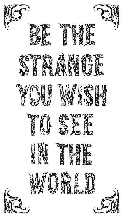 Be the strange you want to see