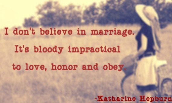 Celebrity Quotes Katharine Hepburn I Dont Believe In Marriage