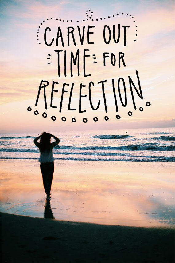 Inspirational And Motivational Quotes Carve Out Time For Reflection