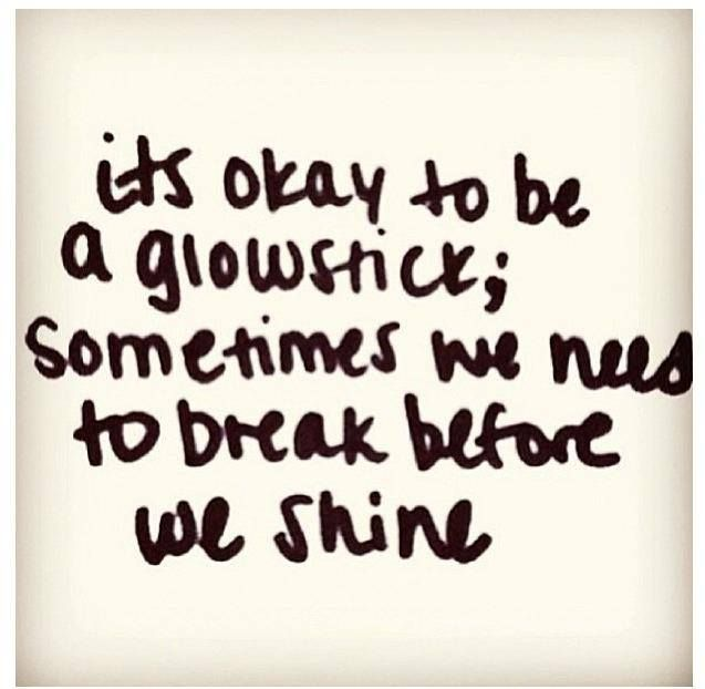 Inspirational Quotes About Strength Its Okay To Be A Glow Stick