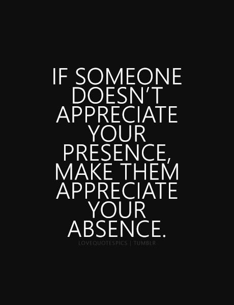 LOVE QUOTE : If someone doesn\'t appreciate your presence ...