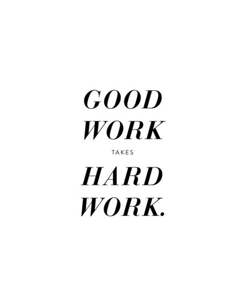 Motivational Quotes Good Work Takes Hard