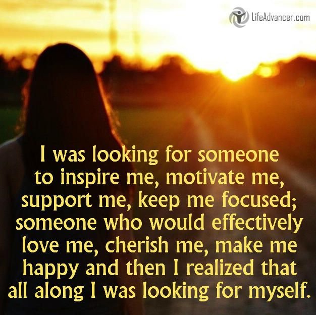 Quotes About Life :I was looking for someone to inspire me ...