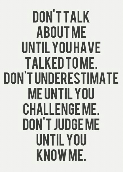 Quotes About Life Talk To Me Know Me Then You May Have A Say