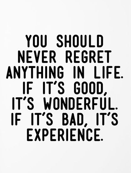 Quotes About Life You Should Never Regret Anything In Life If It S