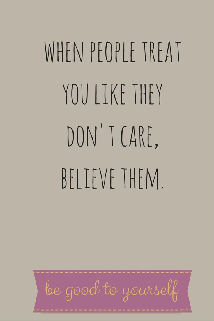 Quotes About Life When People Treat You Like They Dont Care