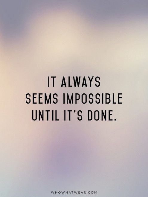 Inspirational And Motivational Quotes :It Always Seems Impossible Until Its Done  Quotes