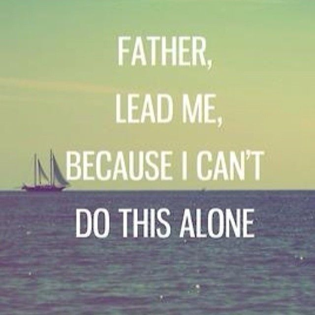 Inspirational Quotes About Strength Father Lead Me Because I Cant