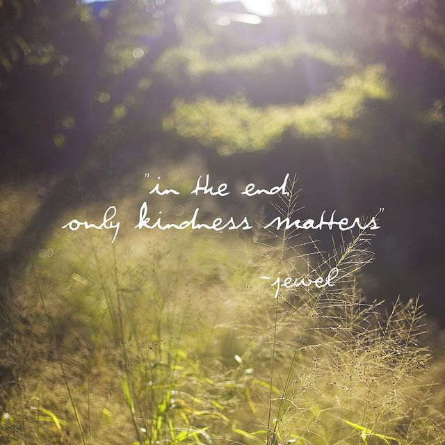 Inspirational Quotes For Kindness Day: Inspirational Quotes About Strength :In The End, Only