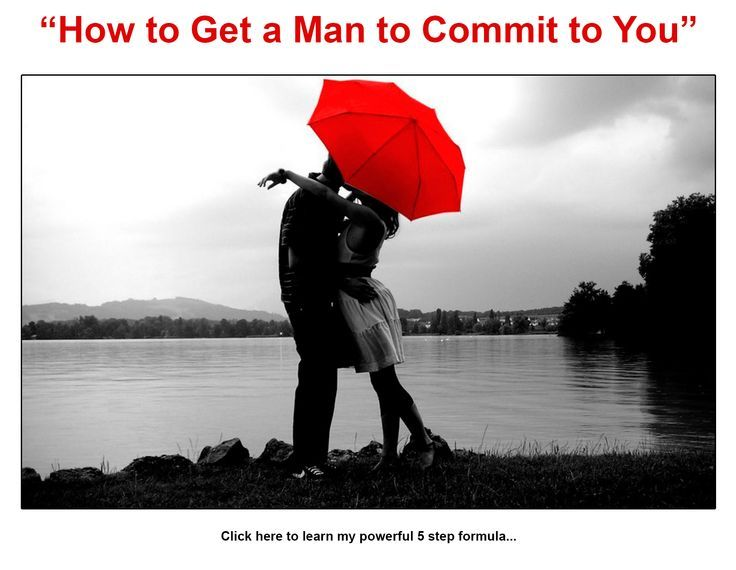 how to get the guy your dating to commit Want to move your relationship on to the next stage but your partner won't commit to you  maybe your man wants to  sometimes guys end up dating someone.