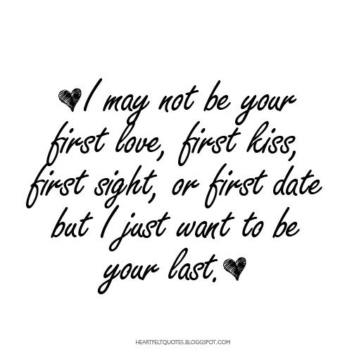 Love Quotes For Him For Her I May Not Be Your First Love Love Classy Love At First Sight Quotes For Him