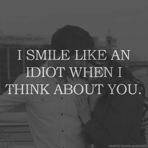 Love Quotes For Him For Her I Smile Like An Idiot When I Think