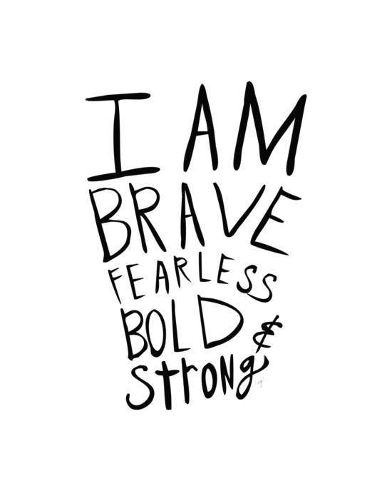 Quotes About Life I Am Brave Fearless Bold And Strong