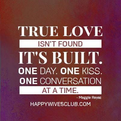 Quotes About Love True Love Isn't Found It's Built One Day One Awesome Conversation Quotes