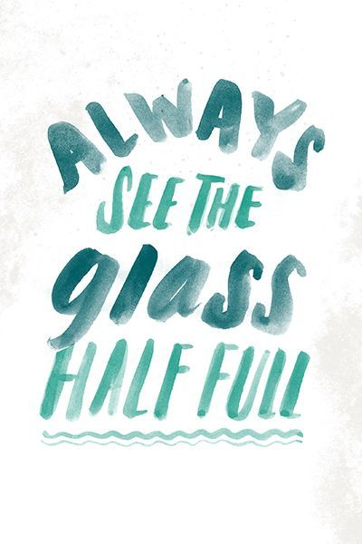 Inspirational And Motivational Quotes Always See The Glass Half