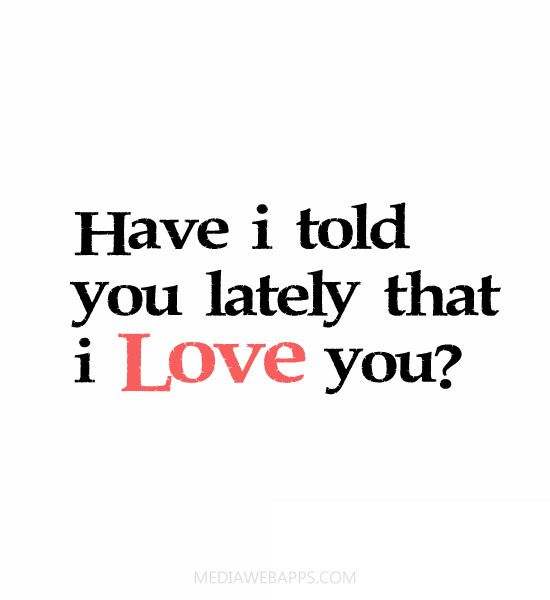 I Love Us Quotes Mesmerizing Love Quotes For Him For Her Have I Told You Lately That I Love