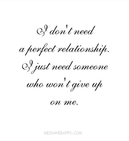 Love Quotes For Him For Her I Dont Need A Perfect Relationship