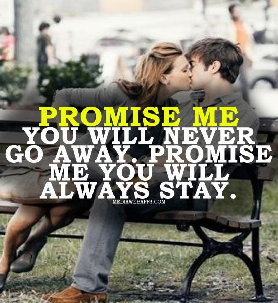 Love Quotes For Him For Her Promise Me Youll Never Go Away