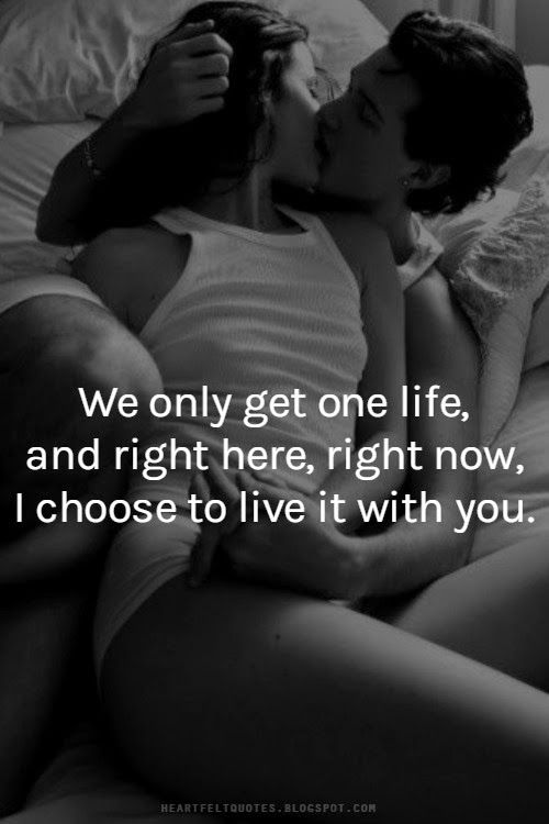 Love Quotes For Him For Her We Only Get One Life And Right Here