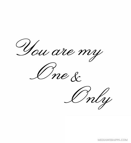 Love Quotes For Him For Her You Are My One And Only Quotes Awesome Love One And Only Quote For Her