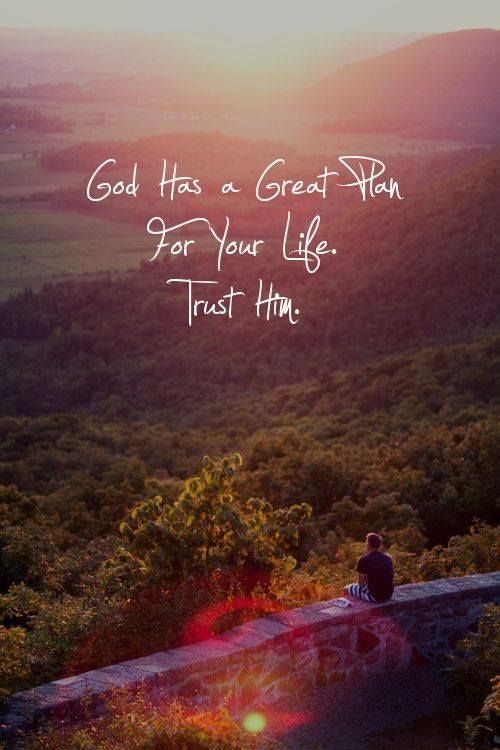 Quotes About Life :God has a plan for you! Trust Him ...