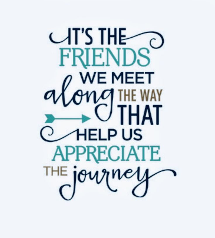 Quotes About Life Its The Friends We Meet Along The Way That Help