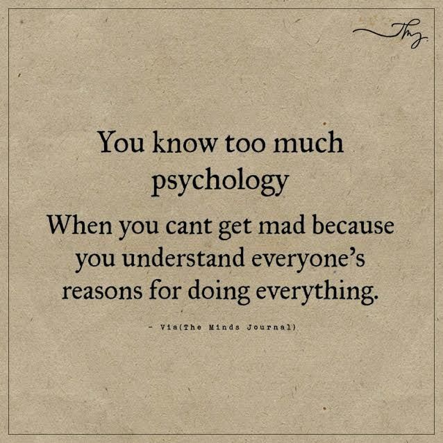 Quotes About Life :You know too much psychology ...