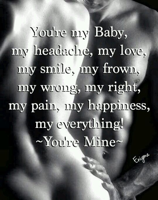 Quotes About Life Youre My Baby My Headache My Love My Smile My