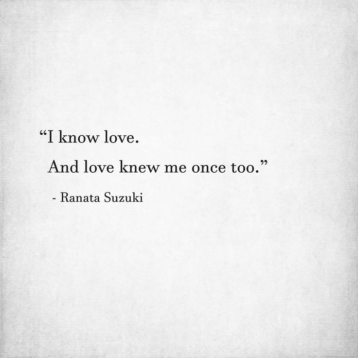 Y Love Quotes | Love Quotes For Him For Her I Know Love And Love Knew Me Once