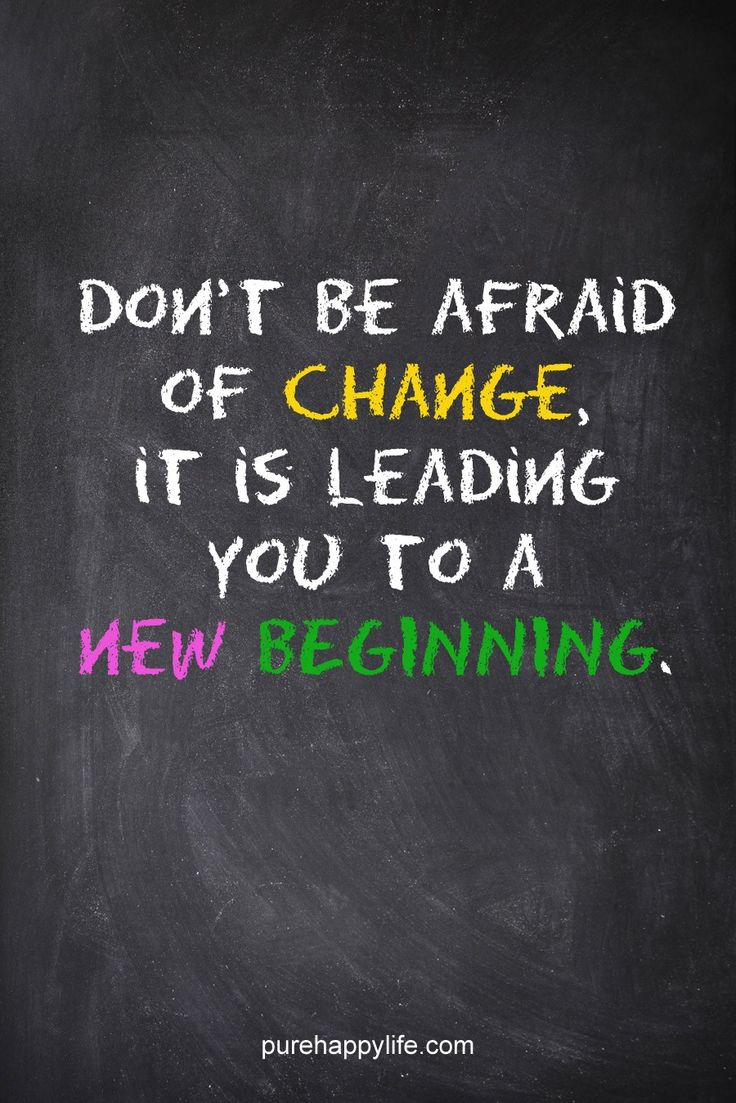Quotes About Change In Life Quotes About Life Don't Be Afraid Of Change It Is Leading You To