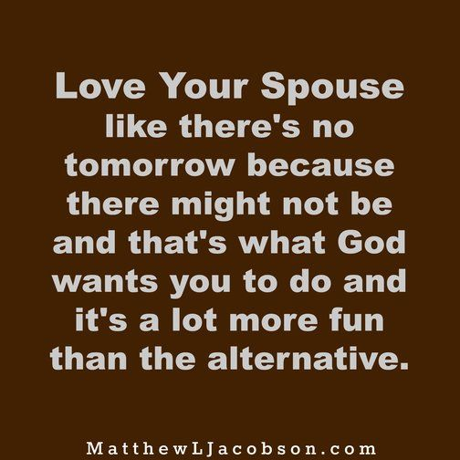 Love Quote For Your Spouse: Quotes About Love: If Today Was Your Last, Would You