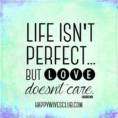 Quotes About Love: Life Isn\'t Perfect - Quotes Daily ...