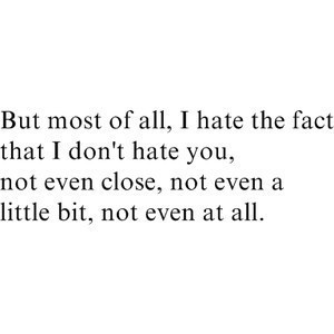 Quotes About Life But Most Of All I Hate The Fact That I Dont