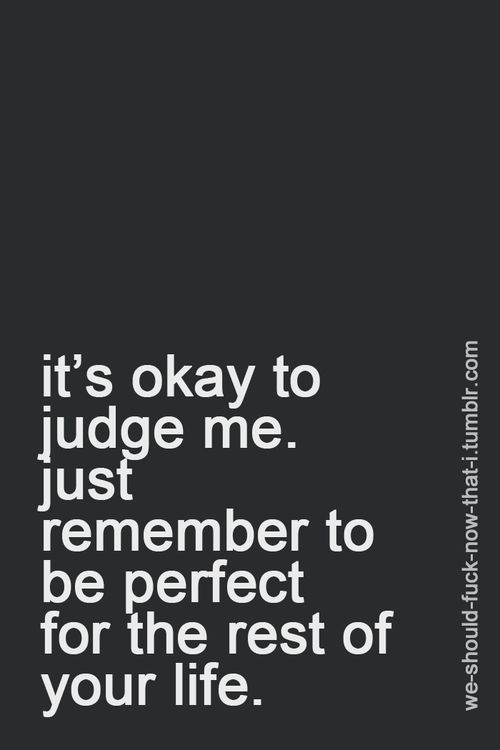 Quotes About Life :... Judgemental people. Look to yourself ...