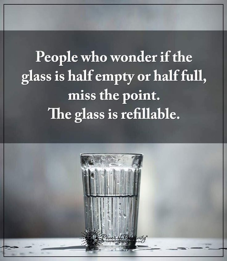 Quotes About Life People Who Wonder If The Glass Is Half Empty Or