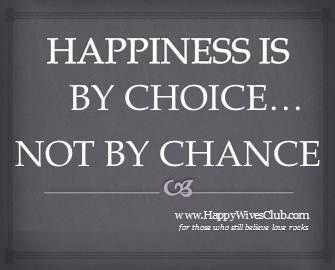 Quotes About Love Happiness Is Not By Choicenot By Chance