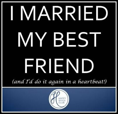 Quotes About Love I Married My Best Friend And Id Do It Again In A