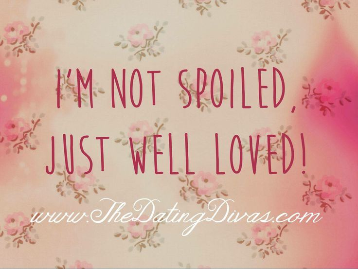 Quotes About Love Im Not Spoiled Just Well Loved Quotes Daily