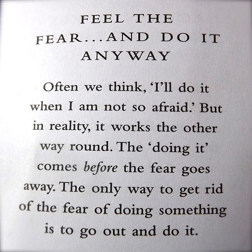 Quotes About Life :Feel the fear    and do it anyway  Often we think
