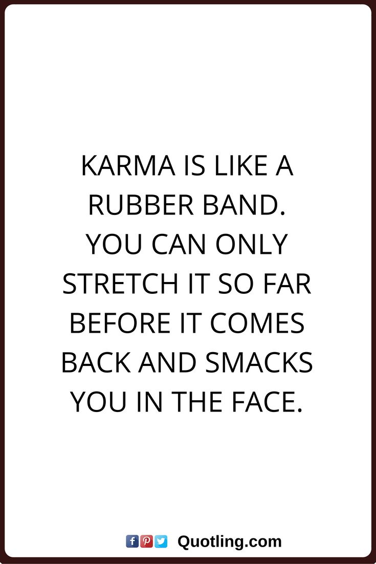 Quotes About Life Karma Quotes Karma Is Like A Rubber Band You Can