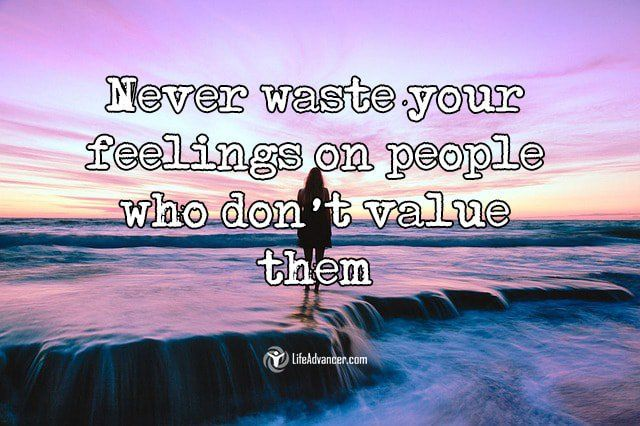 Quotes About Life :never Waste Your Feelings On People Who