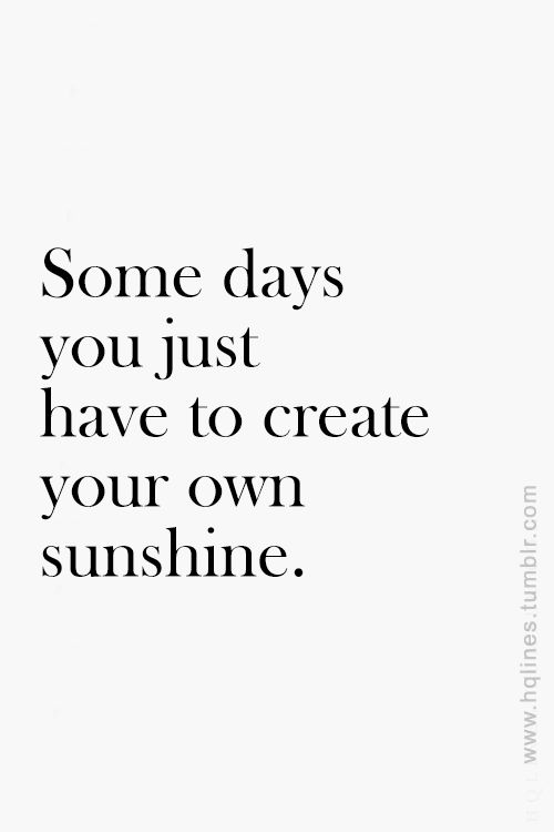 Inspirational And Motivational Quotes Be Your Own Sunshine Quotes