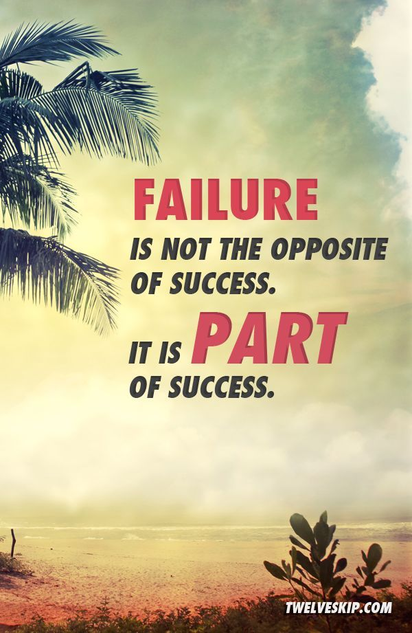 Quotes About Life Failure Is Not The Opposite Of Success It Is