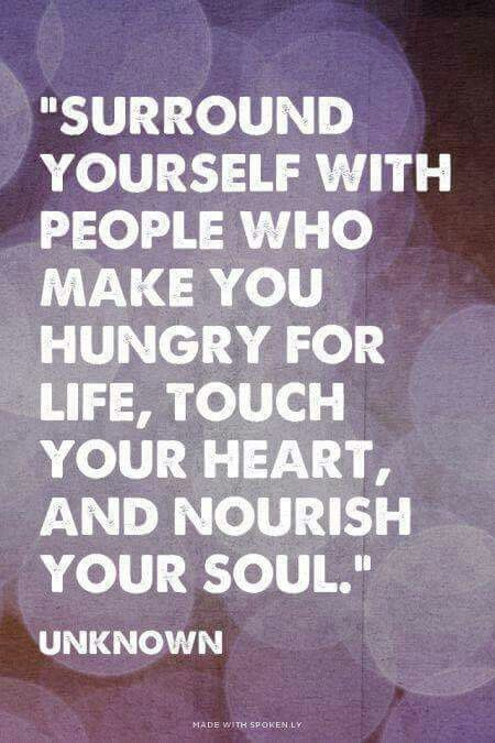 Quotes About Life Surround Yourself With People Who Make You Hungry