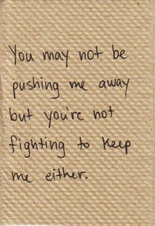 Quotes About Life :You\'re Not Fighting to Keep Me love quote ...