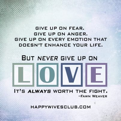 Quotes About Love Give Up On Fear Give Up On Anger Give Up On